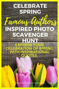 image of tulips with text overlay. Celebrate Spring with the Famous Authors Inspired Photo Scavenger Hunt for fun science activities. from www.CaptivatingCompass.com