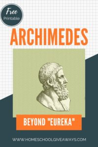 """image of ARchimides with text overlay. Fre Printable. Archimedes: Beyond """"Eureka!"""" Unit study sample on www.homeschoolgiveaways.com"""