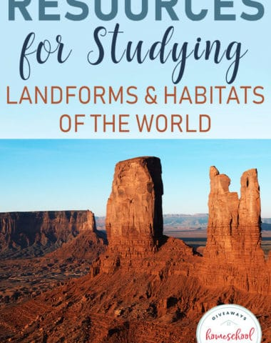 Are you learning about landforms and habitats this year? Don't miss all these resources to help your kids learn more about and study them through printables, hands-on activities and more! #geography #landforms #habitats #hsgiveaways