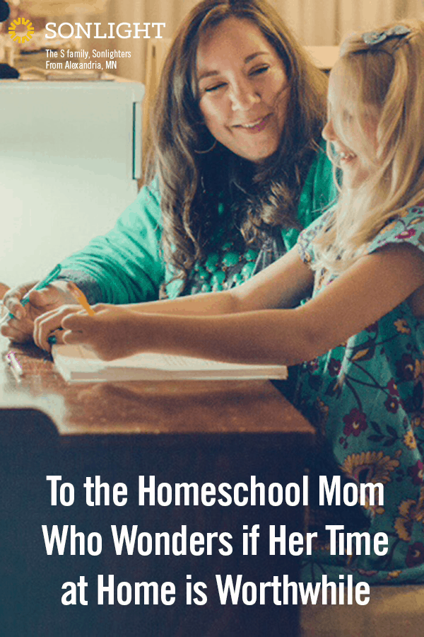 To the Homeschool Mom Who Asks if Her Time at Home is Worthwhile