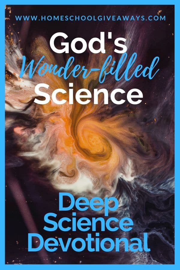 abstract art/science image with text overlay. God's Wonder-filled Science Deep Science Devotional from www.HomeschoolGiveaways.com