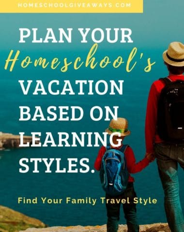 image of adult & child with back packs & hats looking at blue body of water from high cliff. Text overlay: Plan Your Homeschool's Vacation Based on Your Learning Style with www.HomeschoolGiveaways.com