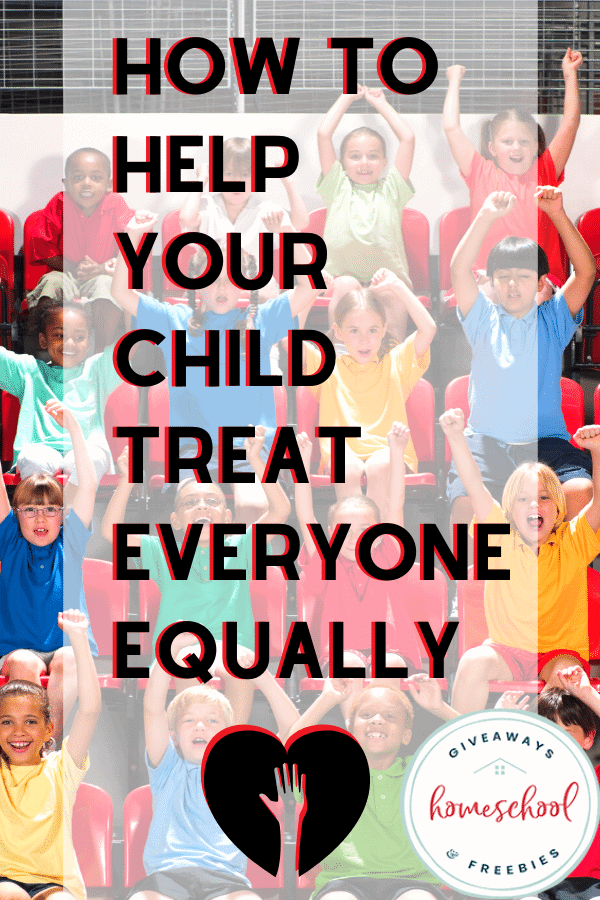 How to Help Your Child Treat Everyone Equally. #treatingothersequally #homeschoolgiveaways #equaltreatment