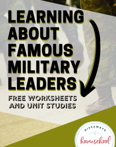 image of a soldier's legs with the text overlay learning about famous military leaders free worksheets and unit studies.