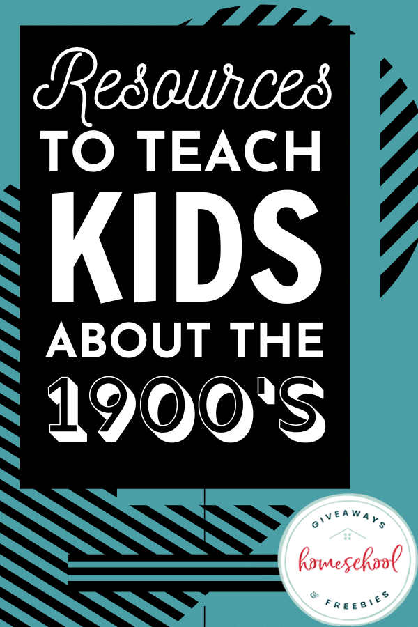 Resources to Teach Kids About the 1900s. #homeschoolgiveaways #1900sresources #learnignaboutthe1900s