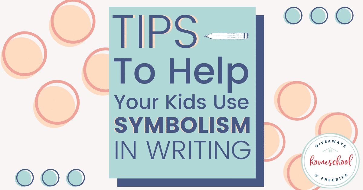 Tips to Help Your Kids Use Symbolism in Writing. #symbolisminwriting #tipsforusingsymbolism #symbolism #homeschoolgiveaways