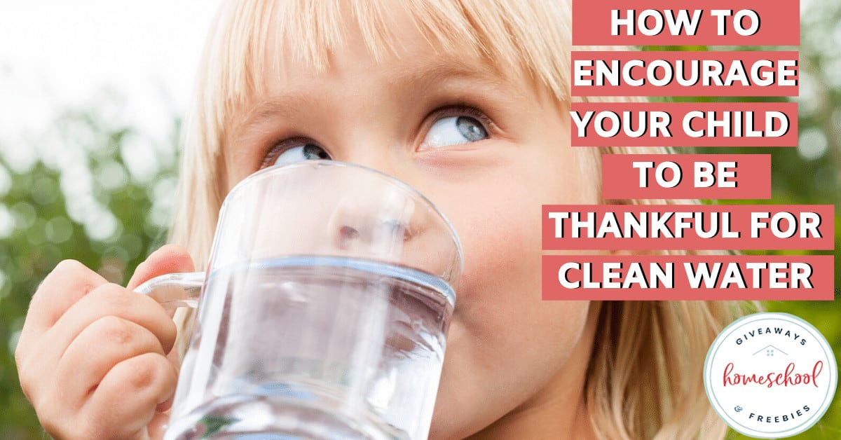 How to Encourage Your Child to Be Thankful for Clean Water. #encouragegratefulnessforwater #cleanwater #appreciatingcleanwater #WorldWaterDay