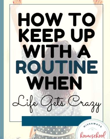 How to Keep Up With a Routine When Life Gets Crazy. #keeproutineinacrazylife #routinesinchaos #keepingroutines #whenlifegetscrazy #homeschoolgiveaways