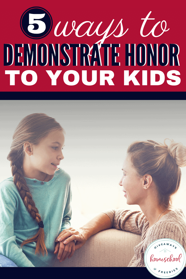 5 Ways to Demonstrate Honor to Your Kids text with photo of mom and daughter talking.