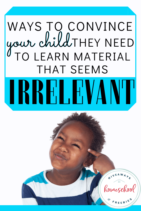 Ways to Convince Your Child They Need to Learn Material That Seems Irrelevant. #relevantlearningmaterial #getkidsinterestedinlessons #kidsinterestinlessons #whydoIneedtolearnthis