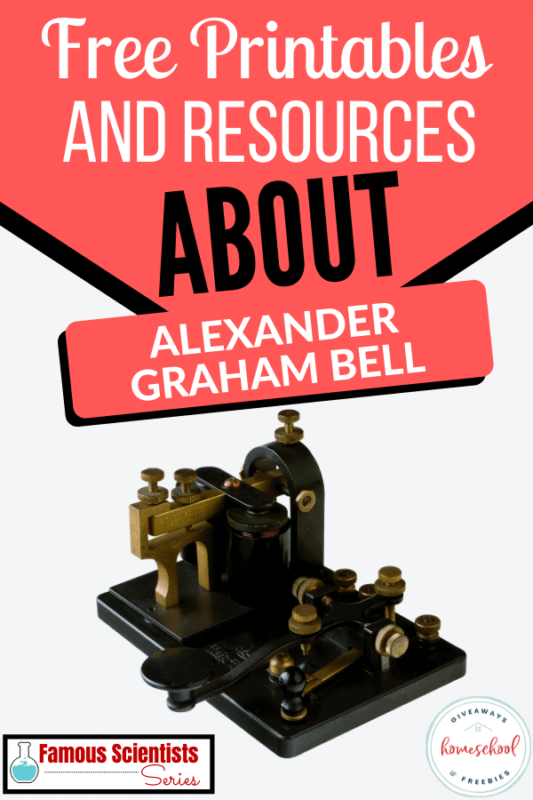 FREE Printables and Resources About Alexander Graham Bell with photograph.