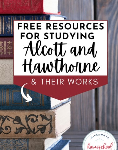 Free Resources for Studying Alcott and Hawthorne & Their Works. #studyingAlcott #studyingHawthorne #LittleWomen #TheScarletletter