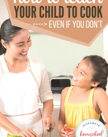 How to Teach Your Child to Cook - Even If You Don't. #teachkidstocook #teachhowtocook #cookingwithkids #cookwithkids