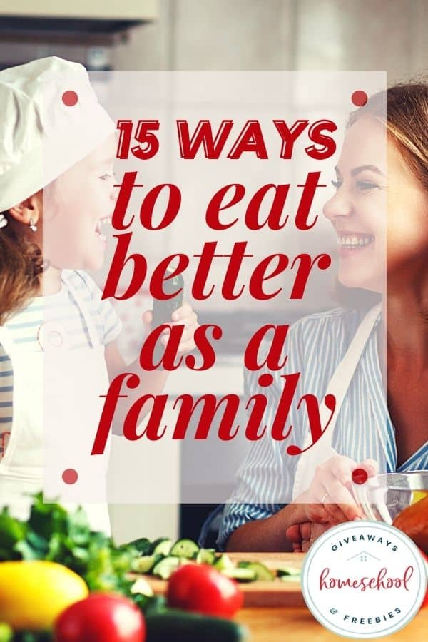 15 Ways to Eat Better as a Family text with image of mom and child in the kitchen.