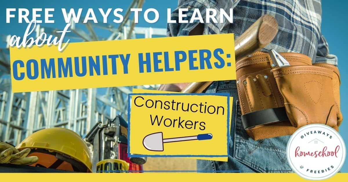 Free Ways to Learn About Community Helpers: Construction Workers. #constructionworkers #communityhelpers