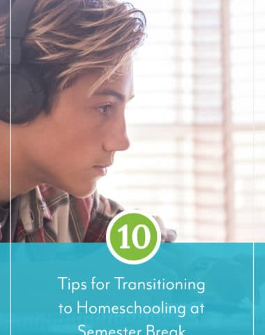 10 Tips for Transitioning to Homeschooling at Semester Break