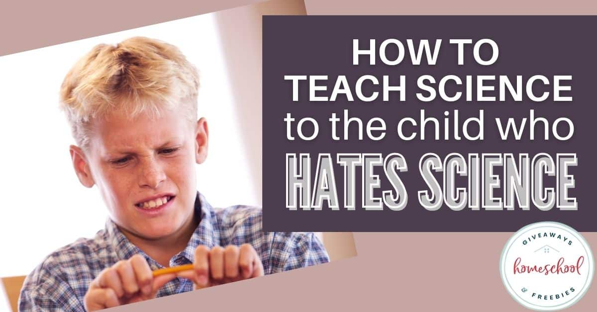 How to Teach Science to the Child Who Hates Science. #childhatesscience #makesciencefun #teachingscience