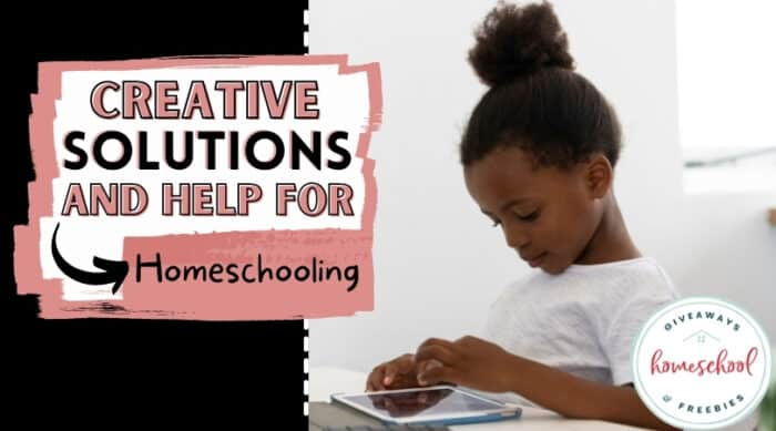 Creative Solutions and Help for Homeschooling text overlay with photo of girl with a tablet.