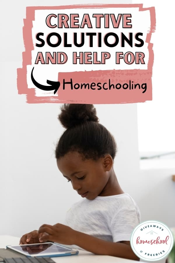 Creative solutions and help for homeschooling text overlay with photograph of girl with a tablet.